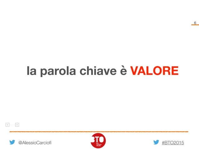 #BTO2015 6 la parola chiave è VALORE @AlessioCarciofi