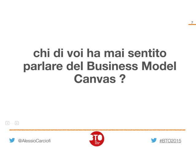 #BTO2015 7 chi di voi ha mai sentito parlare del Business Model Canvas ? @AlessioCarciofi
