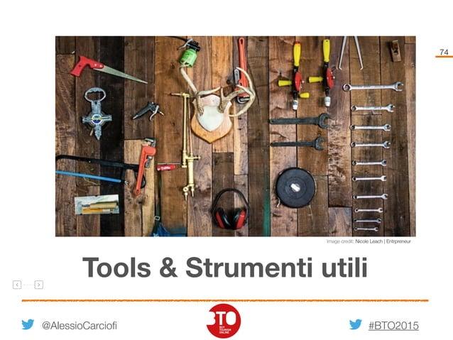 #BTO2015 74 Tools & Strumenti utili @AlessioCarciofi Image credit: Nicole Leach   Entrpreneur