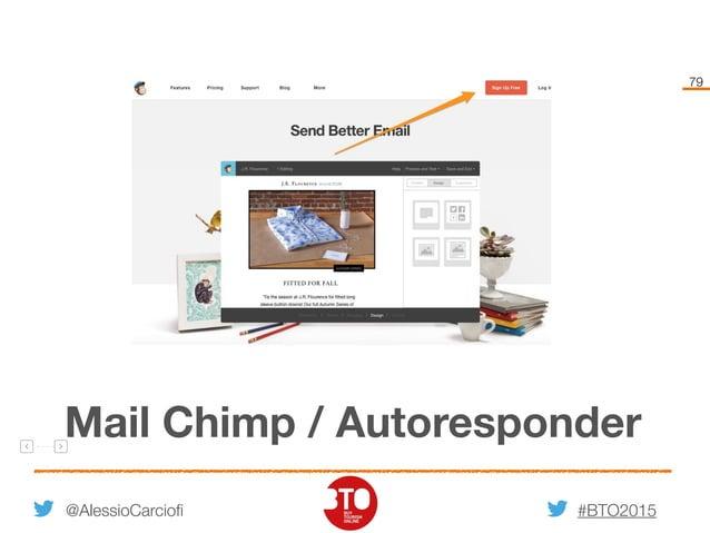 #BTO2015 79 Mail Chimp / Autoresponder @AlessioCarciofi