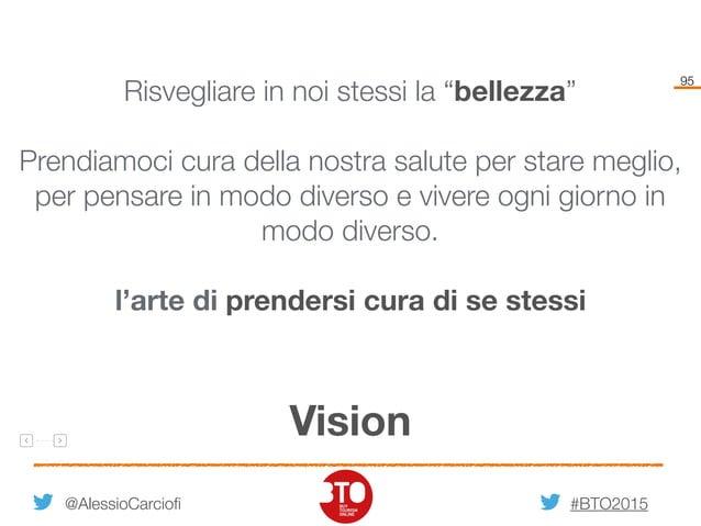 """#BTO2015 95 Vision @AlessioCarciofi Risvegliare in noi stessi la """"bellezza"""" Prendiamoci cura della nostra salute per stare..."""