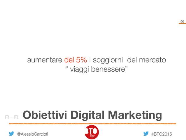 """#BTO2015 96 Obiettivi Digital Marketing @AlessioCarciofi aumentare del 5% i soggiorni del mercato """" viaggi benessere"""""""