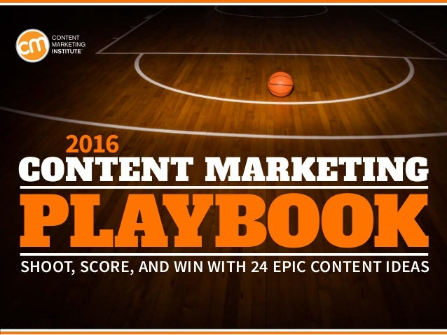 PLAYBOOK CONTENT MARKETING 2016 SHOOT, SCORE, AND WIN WITH 24 EPIC CONTENT IDEAS