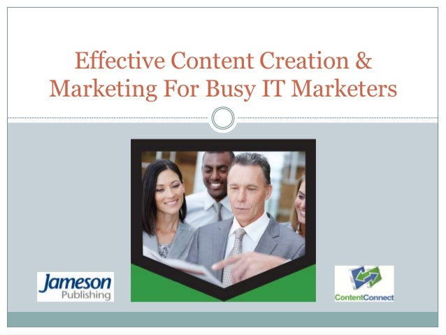 Effective Content Creation &Marketing For Busy IT Marketers