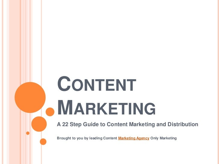 CONTENTMARKETINGA 22 Step Guide to Content Marketing and DistributionBrought to you by leading Content Marketing Agency On...