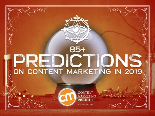 85+ PREDICTIONS ON CONTENT MARKETING IN 2019 PREDICTIONS 85+ ON CONTENT MARKETING IN 2019