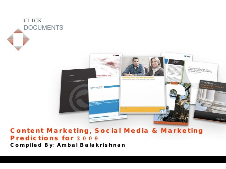 CLICK DOCUMENTS Content Marketing, Social Media & Marketing Predictions for 2009 Compiled By: Ambal Balakrishnan