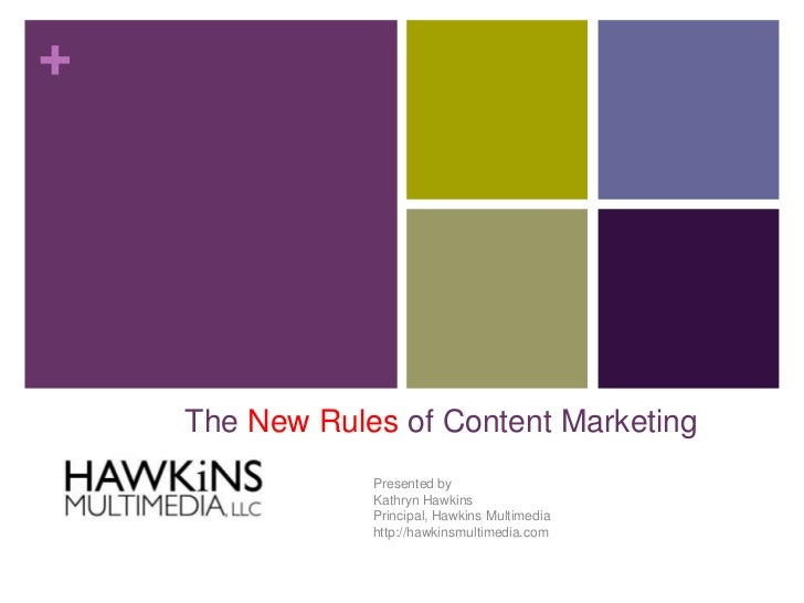 +    The New Rules of Content Marketing                Presented by                Kathryn Hawkins                Principa...