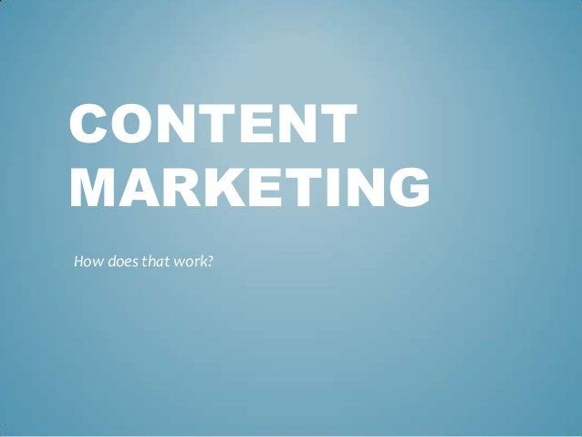 CONTENT MARKETING How does that work?