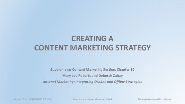 1  CREATING A  CONTENT MARKETING STRATEGY  Supplements Content Marketing Section, Chapter 10  Mary Lou Roberts and Deborah...