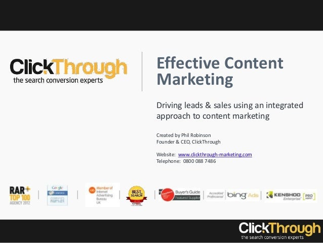 Effective Content Marketing Driving leads & sales using an integrated approach to content marketing Created by Phil Robins...
