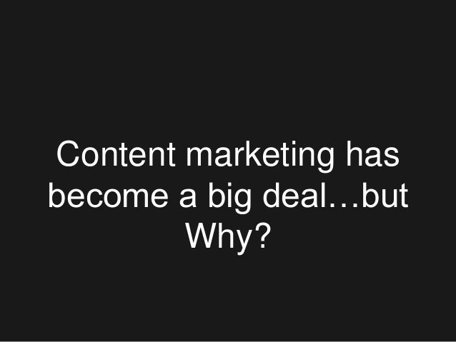 Content marketing has become a big deal…but Why?