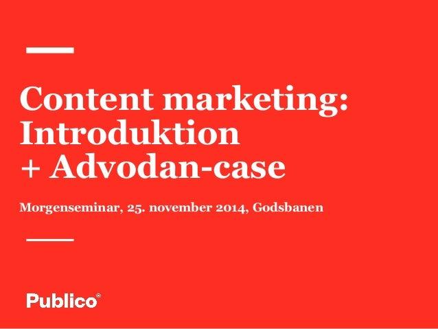 Content marketing:  Introduktion  + Advodan-case  Morgenseminar, 25. november 2014, Godsbanen