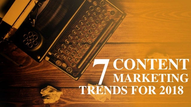 CONTENT MARKETING TRENDS FOR 2018