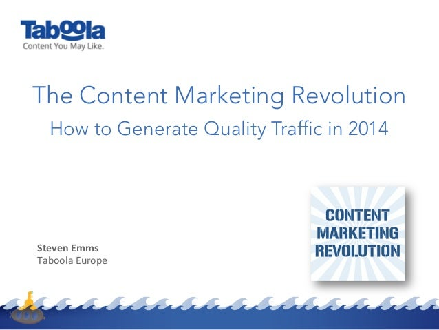 The Content Marketing Revolution How to Generate Quality Traffic in 2014 <CUSTOMER  LOGO>    Steven  Emms   Tabool...