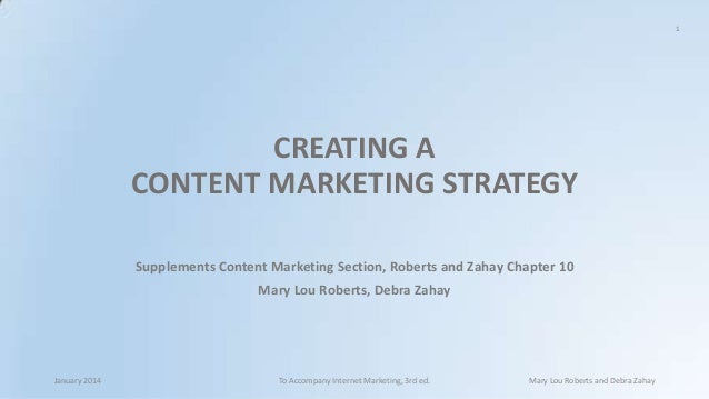 1  CREATING A CONTENT MARKETING STRATEGY Supplements Content Marketing Section, Roberts and Zahay Chapter 10 Mary Lou Robe...