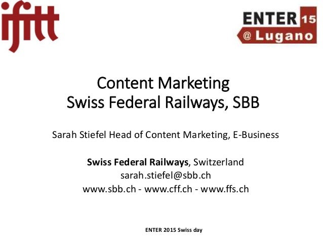 Content Marketing Swiss Federal Railways, SBB Sarah Stiefel Head of Content Marketing, E-Business Swiss Federal Railways, ...