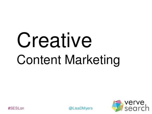 Creative Content Marketing  #SESLon  @LisaDMyers
