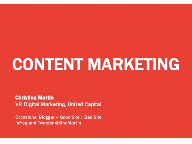 CONTENT MARKETING Christina Martin VP, Digital Marketing, United Capital Occasional Blogger – Good Site | Bad Site Infrequ...