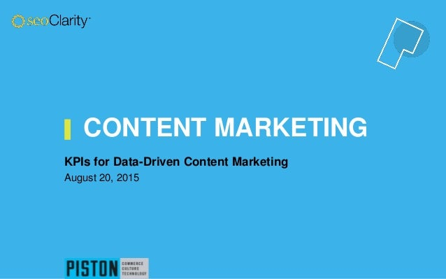 CONTENT MARKETING KPIs for Data-Driven Content Marketing August 20, 2015