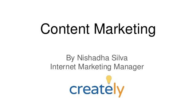 Content Marketing By Nishadha Silva Internet Marketing Manager