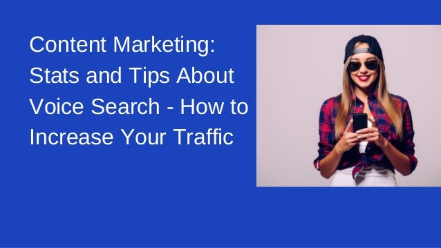 Content Marketing: Stats and Tips About Voice Search - How to Increase Your Traffic