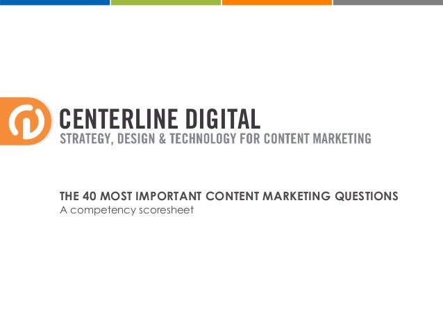 CENTERLINE DIGITAL STRATEGY, DESIGN & TECHNOLOGY FOR CONTENT MARKETING THE 40 MOST IMPORTANT CONTENT MARKETING QUESTIONS A...