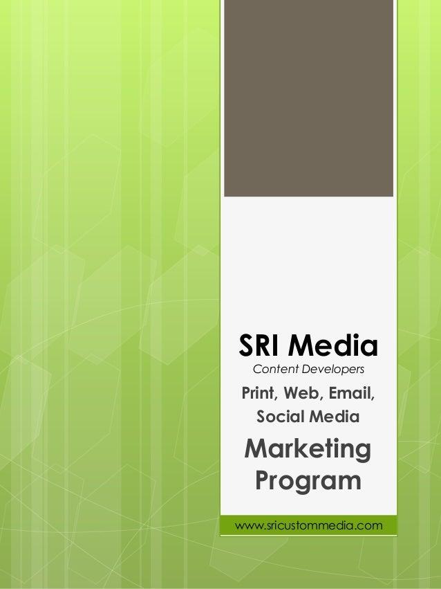 SRI Media Content Developers  Print, Web, Email,  Social Media  Marketing Program  www.sricustommedia.com