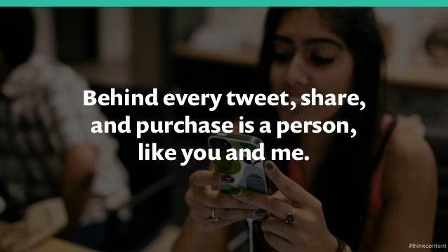 Behind every tweet, share, and purchase is a person, like you and me. #thinkcontent