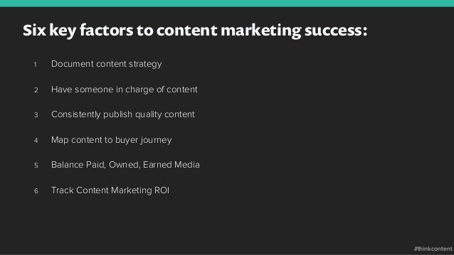 Six key factors to content marketing success: 1 Document content strategy 2 Have someone in charge of content 3 Consist...