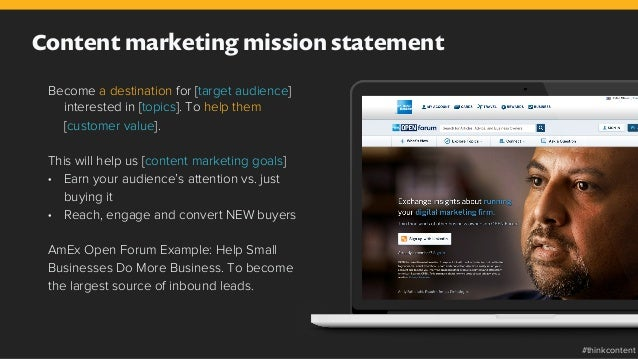 Content marketing mission statement Become a destination for [target audience] interested in [topics]. To help them [custo...