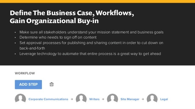 Define The Business Case, Workflows, Gain Organizational Buy-in • Make sure all stakeholders understand your mission statem...