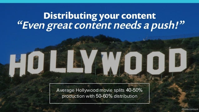 """3 Distributing your content """"Even great content needs a push!"""" Average Hollywood movie splits 40-50% production with 50-60..."""