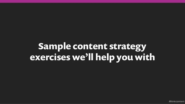 Sample content strategy exercises we'll help you with #thinkcontent