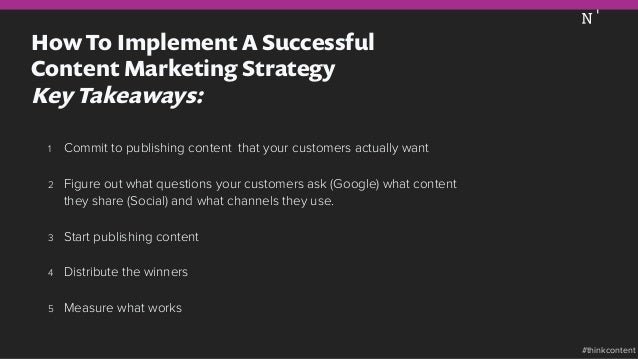 How To Implement A Successful Content Marketing Strategy Key Takeaways: 1 Commit to publishing content that your customer...