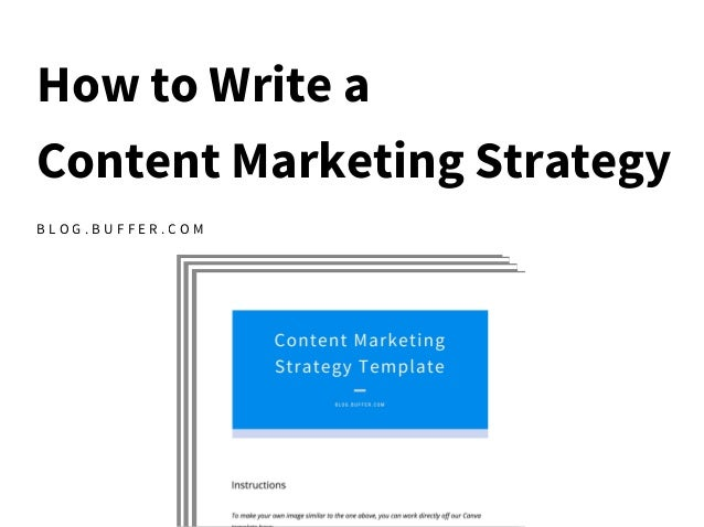 How to Write a Content Marketing Strategy B L O G . B U F F E R . C O M