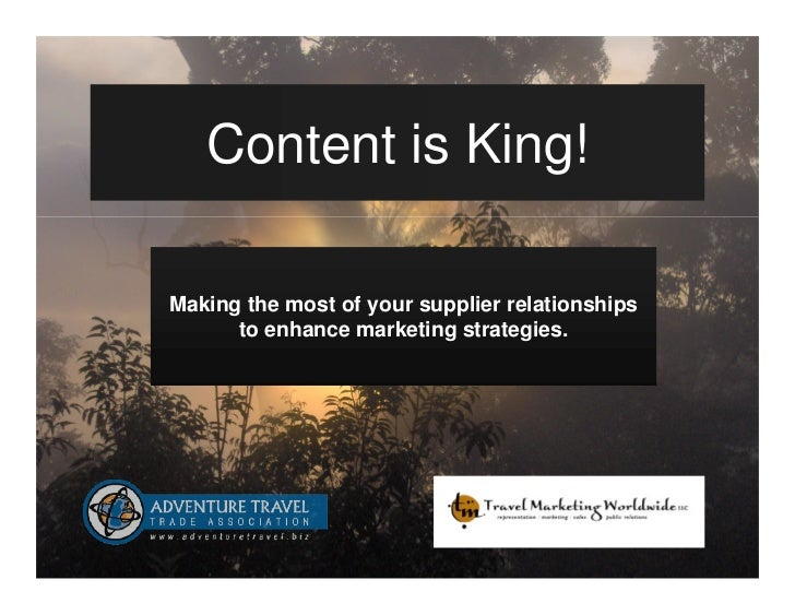 Content is King!Making the most of your supplier relationships      to enhance marketing strategies.