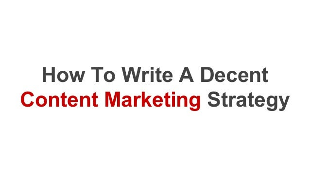How To Write A Decent Content Marketing Strategy