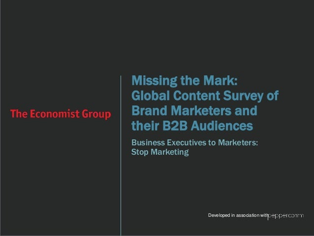 Missing the Mark:  Global Content Survey of  Brand Marketers and  their B2B Audiences  Business Executives to Marketers:  ...