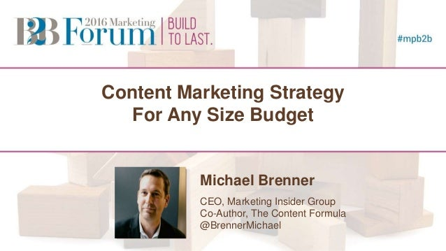 Content Marketing Strategy For Any Size Budget Michael Brenner CEO, Marketing Insider Group Co-Author, The Content Formula...