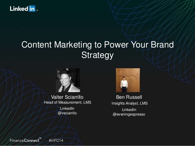 #inFC14 Ben Russell Insights Analyst, LMS LinkedIn @eveningespresso Valter Sciarrillo Head of Measurement, LMS LinkedIn @v...
