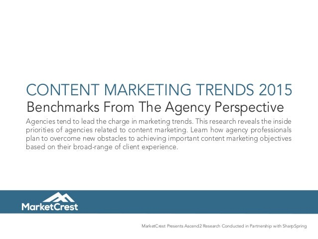 CONTENT MARKETING TRENDS 2015 Benchmarks From The Agency Perspective Agencies tend to lead the charge in marketing trends....