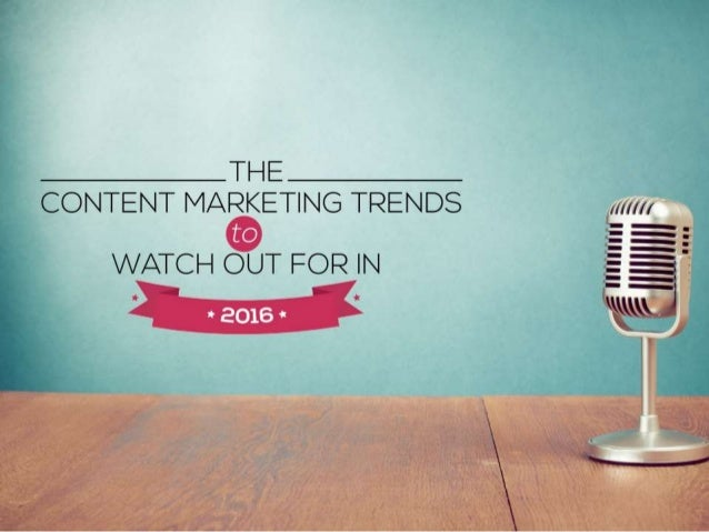 Content Marketing Trends to Watch Out for in 2016