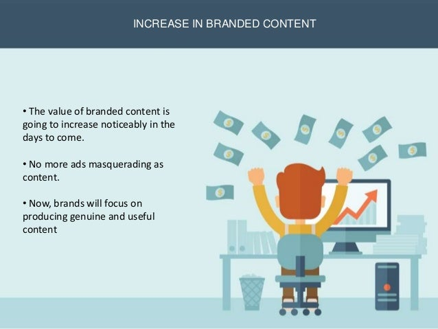 Increase in Branded Content INCREASE IN BRANDED CONTENT • The value of branded content is going to increase noticeably in ...