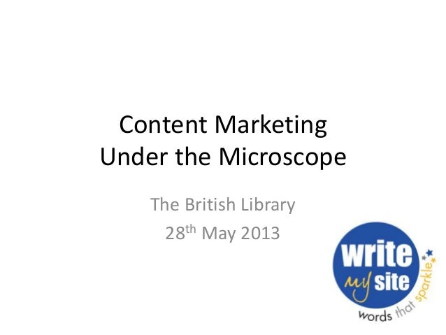 Content Marketing Under the Microscope The British Library 28th May 2013
