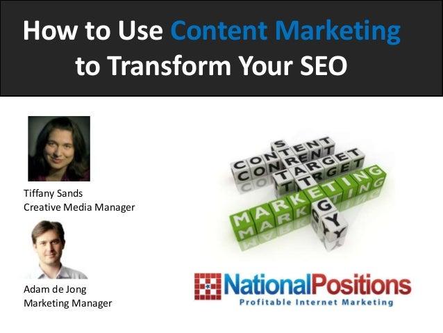 How to Use Content Marketing   to Transform Your SEOTiffany SandsCreative Media ManagerAdam de JongMarketing Manager