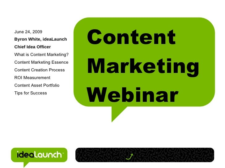 Content June 24, 2009 Byron White, ideaLaunch Chief Idea Officer                                  Marketing What is Conten...