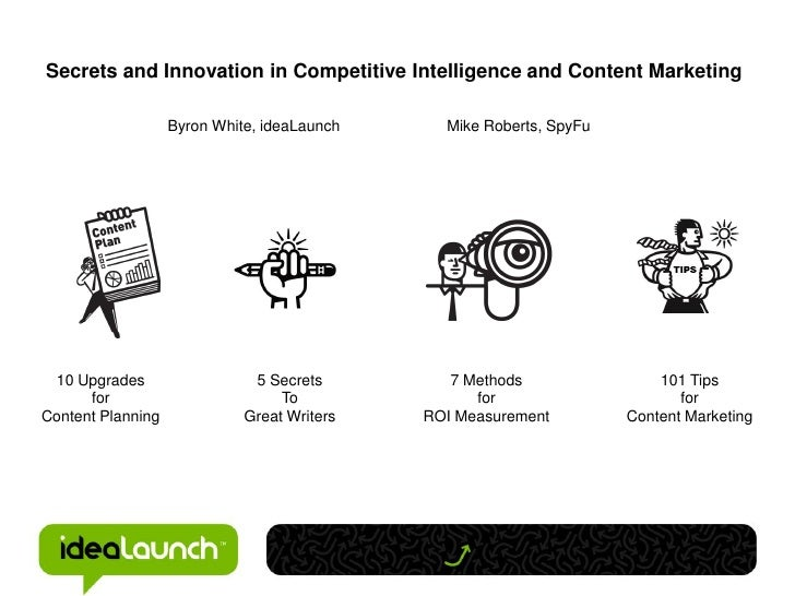 Secrets and Innovation in Competitive Intelligence and Content Marketing                   Byron White, ideaLaunch     Mik...