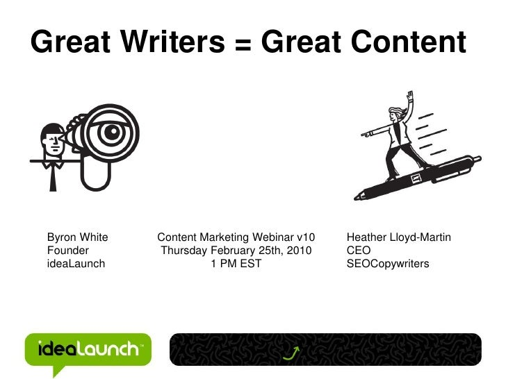 Great Writers = Great Content Byron White   Content Marketing Webinar v10   Heather Lloyd-Martin Founder       Thursday Fe...
