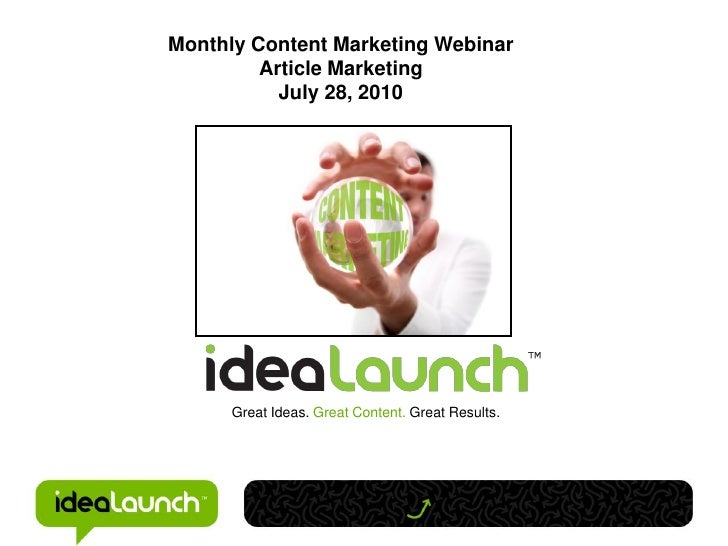 Monthly Content Marketing Webinar         Article Marketing           July 28, 2010      Great Ideas. Great Content. Great...